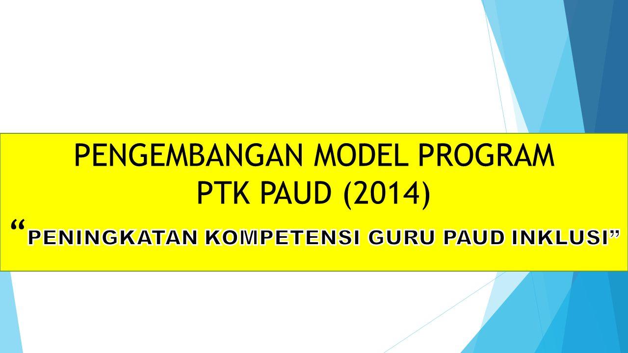 PENGEMBANGAN MODEL PROGRAM PTK PAUD (2014) PENINGKATAN KOMPETENSI GURU PAUD INKLUSI