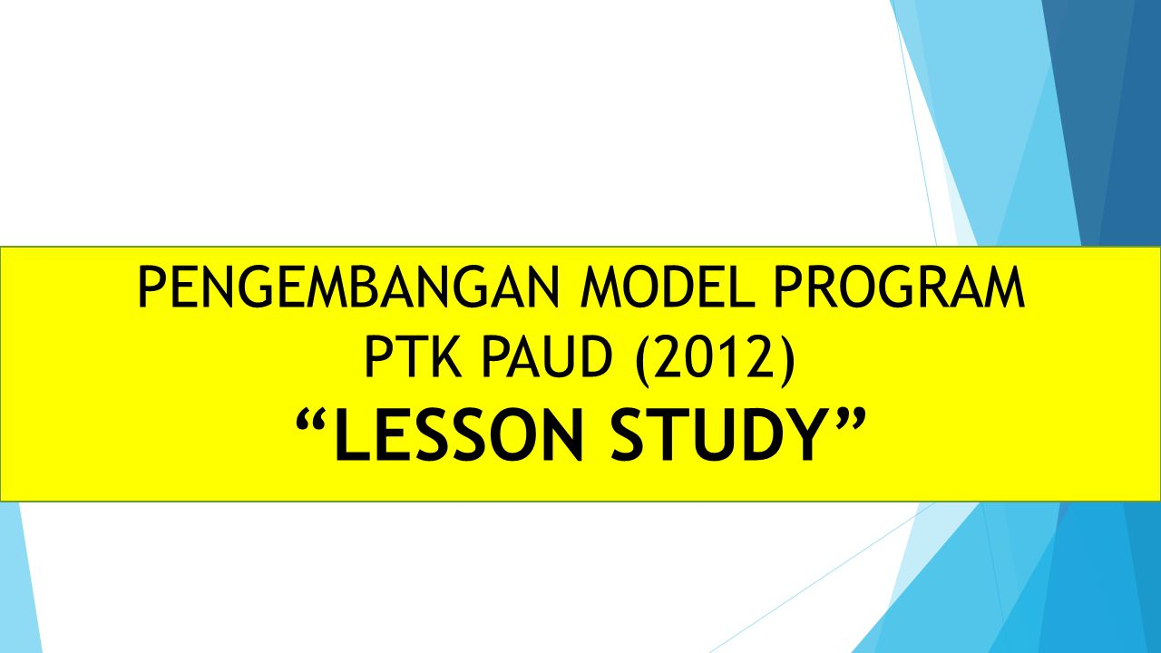 PENGEMBANGAN MODEL PROGRAM PTK PAUD (2012) LESSON STUDY