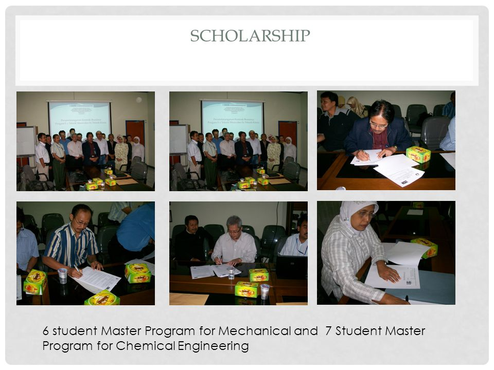 scholarship 6 student Master Program for Mechanical and 7 Student Master Program for Chemical Engineering.