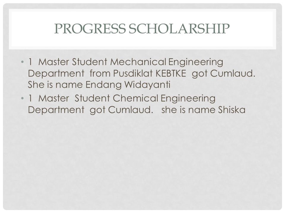 Progress scholarship 1 Master Student Mechanical Engineering Department from Pusdiklat KEBTKE got Cumlaud. She is name Endang Widayanti.