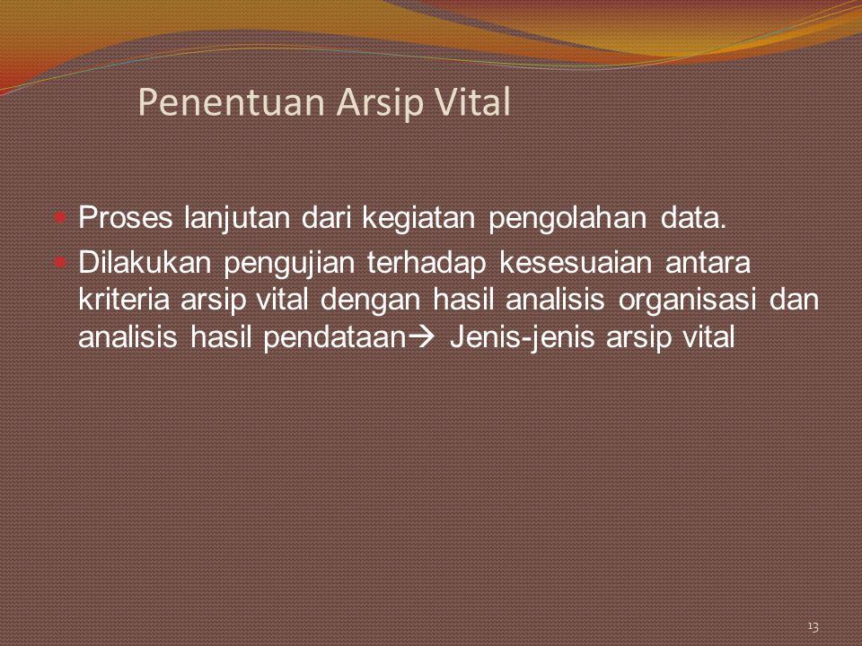 Penentuan Arsip Vital Proses lanjutan dari kegiatan pengolahan data.