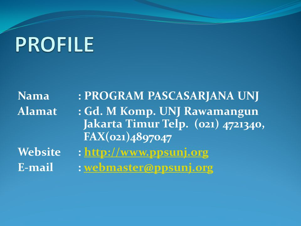 PROFILE Nama : PROGRAM PASCASARJANA UNJ