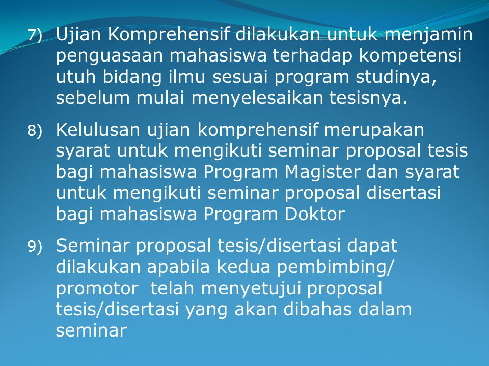 Ujian Komprehensif dilakukan untuk menjamin penguasaan mahasiswa terhadap kompetensi utuh bidang ilmu sesuai program studinya, sebelum mulai menyelesaikan tesisnya.