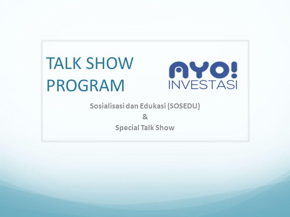 Sosialisasi dan Edukasi (SOSEDU) & Special Talk Show