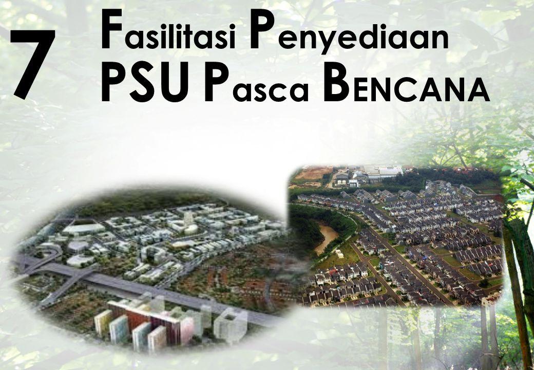 7 Fasilitasi Penyediaan PSU Pasca BENCANA