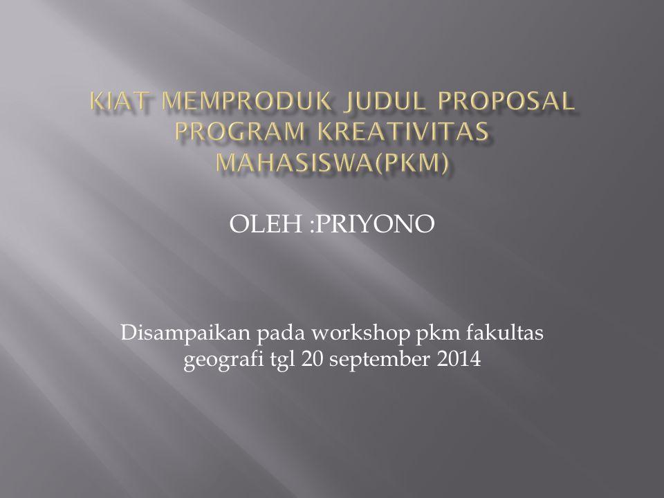 KIAT MEMPRODUK JUDUL PROPOSAL PROGRAM KREATIVITAS MAHASISWA(PKM)