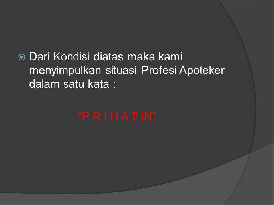 Dari Kondisi diatas maka kami menyimpulkan situasi Profesi Apoteker dalam satu kata :