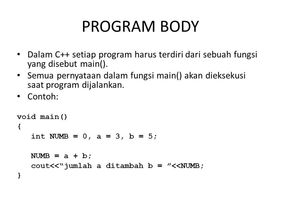 PROGRAM BODY Dalam C++ setiap program harus terdiri dari sebuah fungsi yang disebut main().