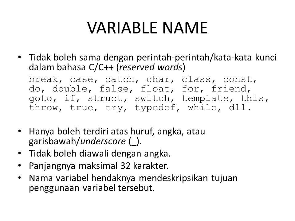 VARIABLE NAME Tidak boleh sama dengan perintah-perintah/kata-kata kunci dalam bahasa C/C++ (reserved words)
