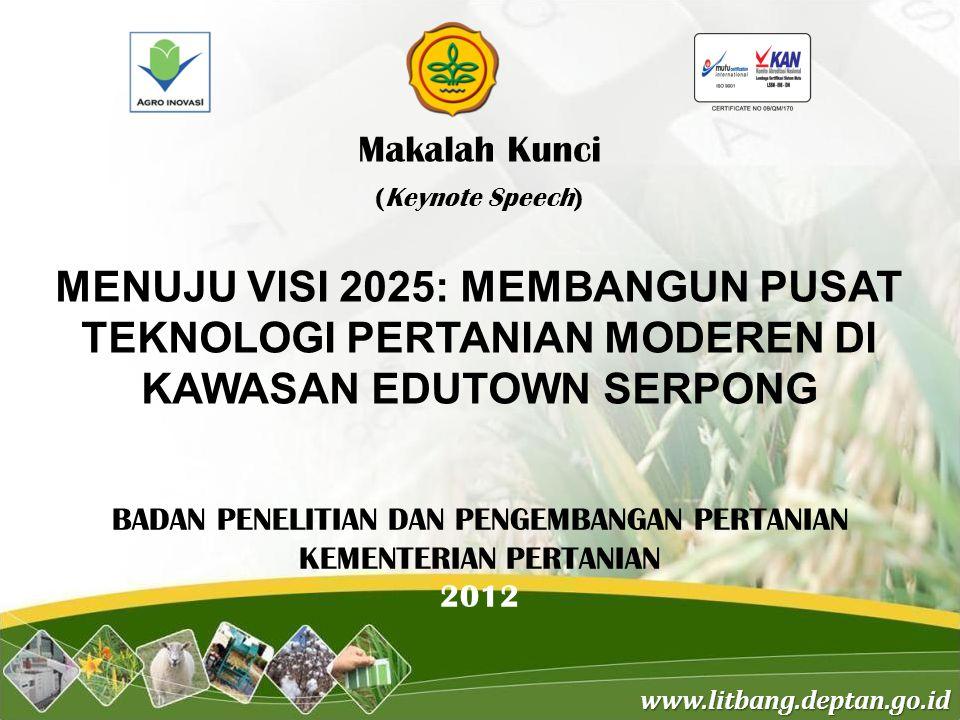 Makalah Kunci (Keynote Speech) MENUJU VISI 2025: MEMBANGUN PUSAT TEKNOLOGI PERTANIAN MODEREN DI KAWASAN EDUTOWN SERPONG.