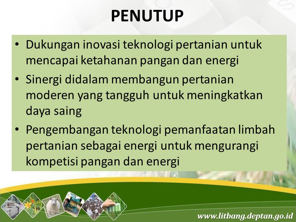 PENUTUP Dukungan inovasi teknologi pertanian untuk mencapai ketahanan pangan dan energi.