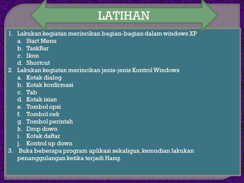 LATIHAN Lakukan kegiatan merincikan bagian-bagian dalam windows XP