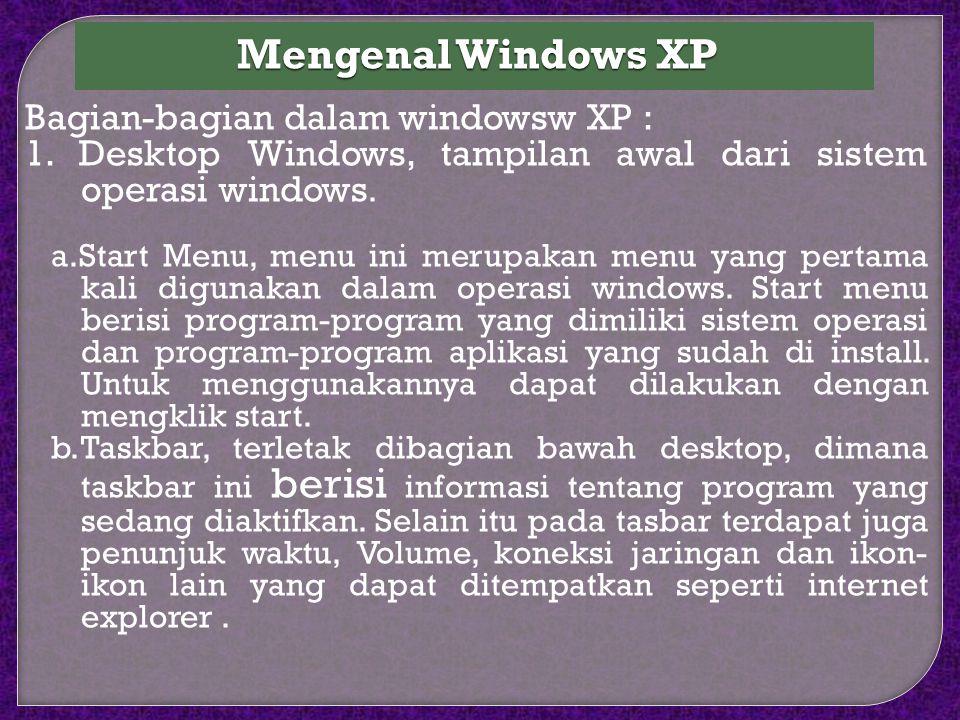 Mengenal Windows XP Bagian-bagian dalam windowsw XP :