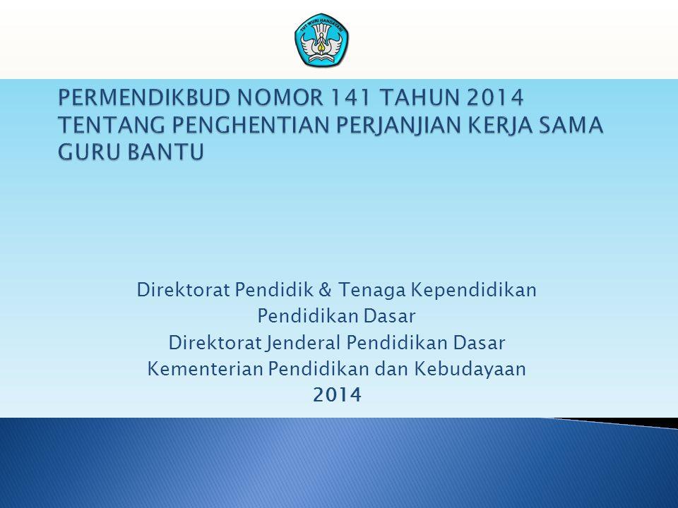 PERMENDIKBUD NOMOR 141 TAHUN 2014 TENTANG PENGHENTIAN PERJANJIAN KERJA SAMA GURU BANTU