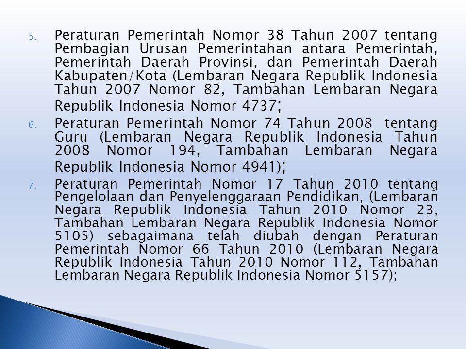 Peraturan Pemerintah Nomor 38 Tahun 2007 tentang Pembagian Urusan Pemerintahan antara Pemerintah, Pemerintah Daerah Provinsi, dan Pemerintah Daerah Kabupaten/Kota (Lembaran Negara Republik Indonesia Tahun 2007 Nomor 82, Tambahan Lembaran Negara Republik Indonesia Nomor 4737;