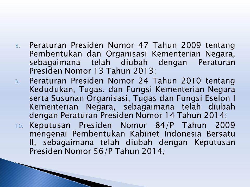 Peraturan Presiden Nomor 47 Tahun 2009 tentang Pembentukan dan Organisasi Kementerian Negara, sebagaimana telah diubah dengan Peraturan Presiden Nomor 13 Tahun 2013;