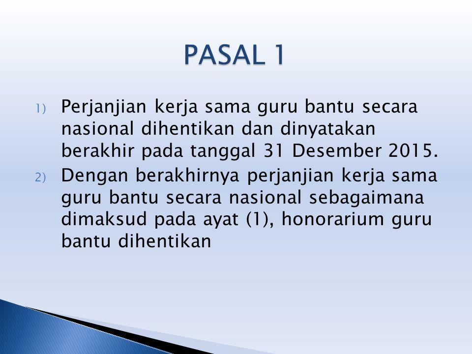 PASAL 1 Perjanjian kerja sama guru bantu secara nasional dihentikan dan dinyatakan berakhir pada tanggal 31 Desember 2015.