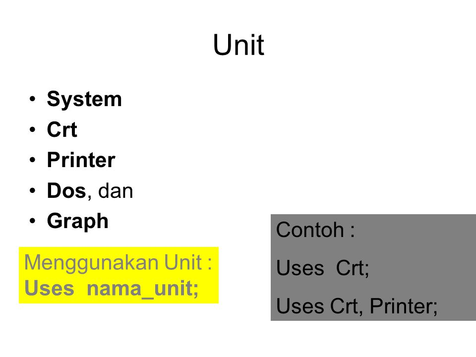 Unit System Crt Printer Dos, dan Graph Contoh : Uses Crt;