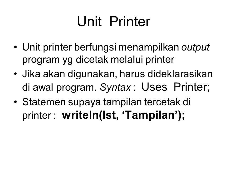 Unit Printer Unit printer berfungsi menampilkan output program yg dicetak melalui printer.