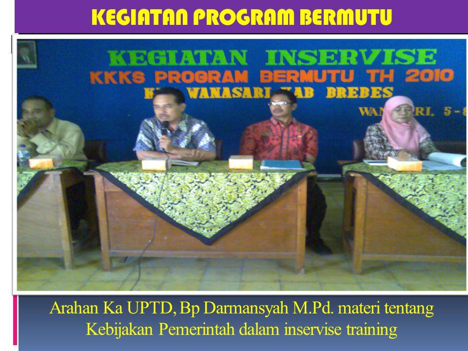 KEGIATAN PROGRAM BERMUTU Arahan Ka UPTD, Bp Darmansyah M. Pd
