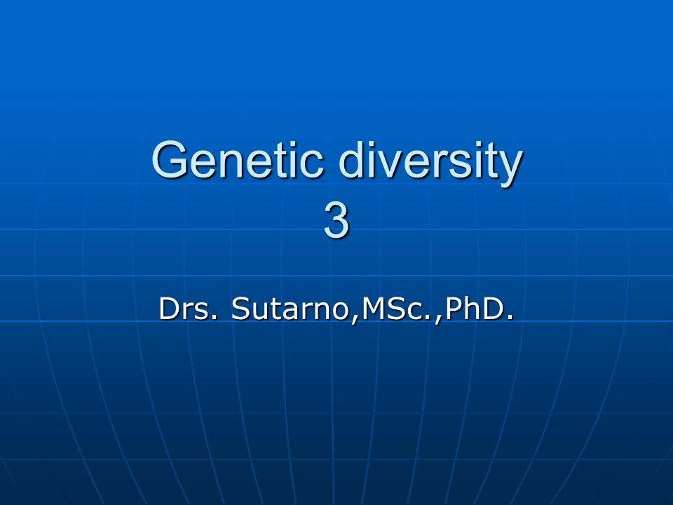 Genetic diversity 3 Drs. Sutarno,MSc.,PhD.