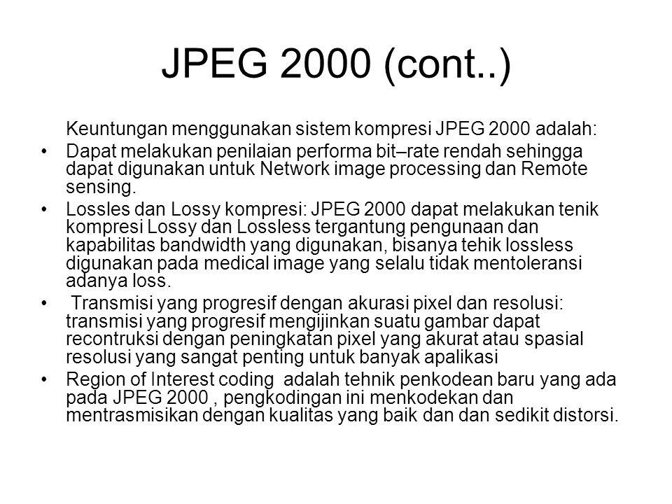 JPEG 2000 (cont..) Keuntungan menggunakan sistem kompresi JPEG 2000 adalah: