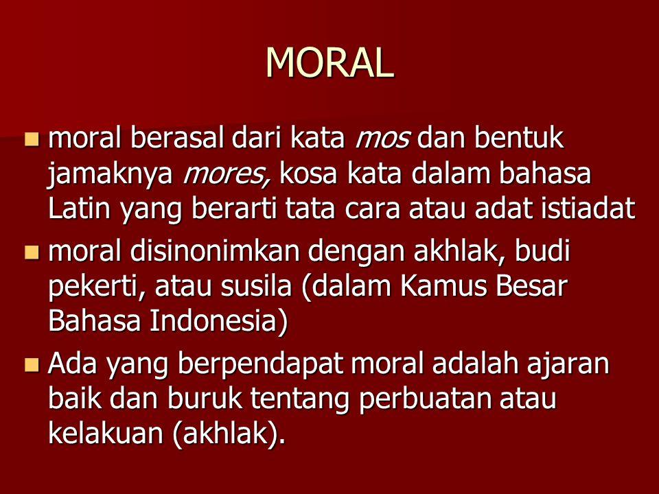 MORAL moral berasal dari kata mos dan bentuk jamaknya mores, kosa kata dalam bahasa Latin yang berarti tata cara atau adat istiadat.