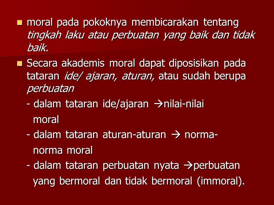 moral pada pokoknya membicarakan tentang tingkah laku atau perbuatan yang baik dan tidak baik.