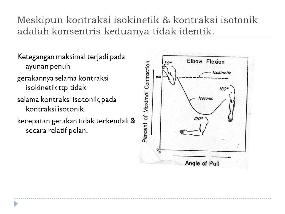 Meskipun kontraksi isokinetik & kontraksi isotonik adalah konsentris keduanya tidak identik.