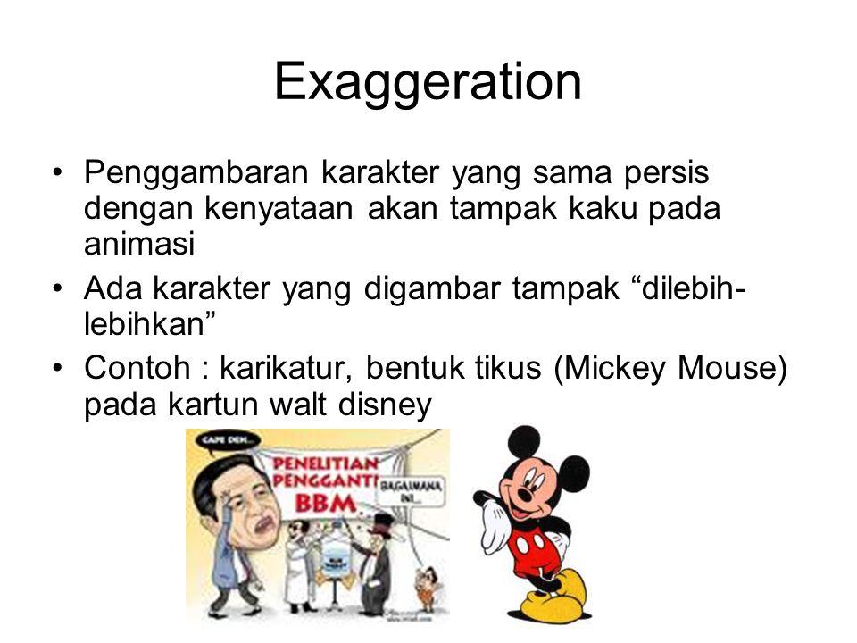 Exaggeration Penggambaran karakter yang sama persis dengan kenyataan akan tampak kaku pada animasi.