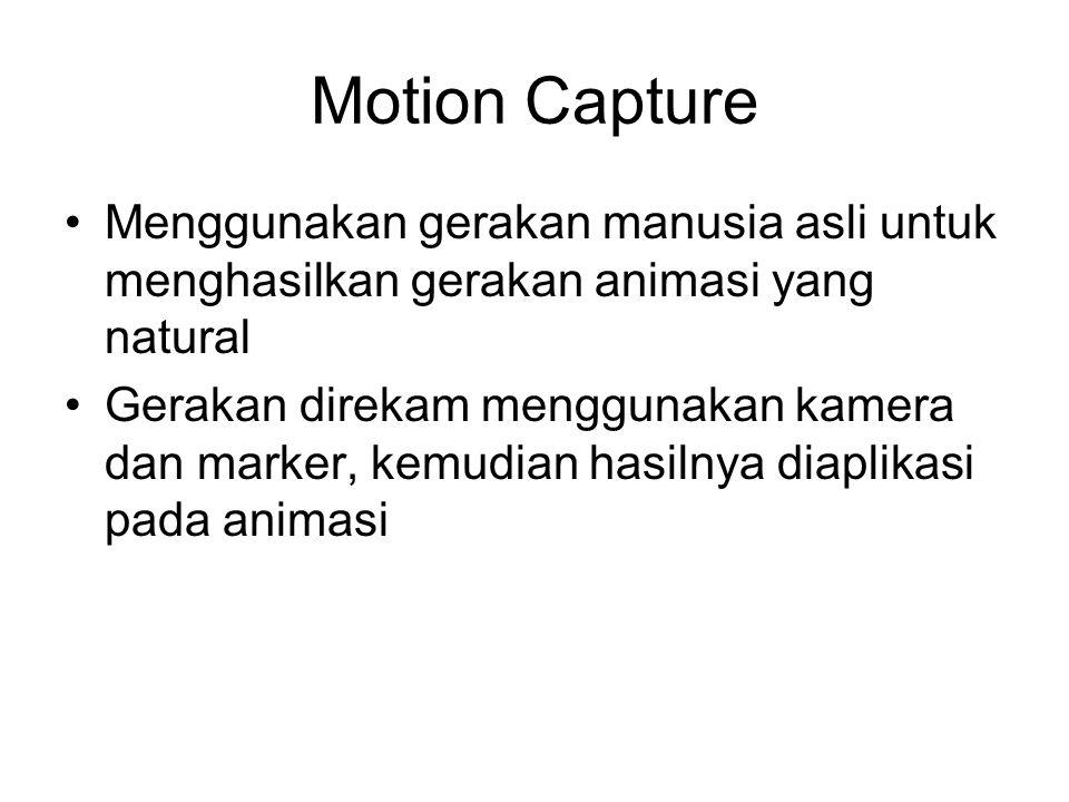 Motion Capture Menggunakan gerakan manusia asli untuk menghasilkan gerakan animasi yang natural.