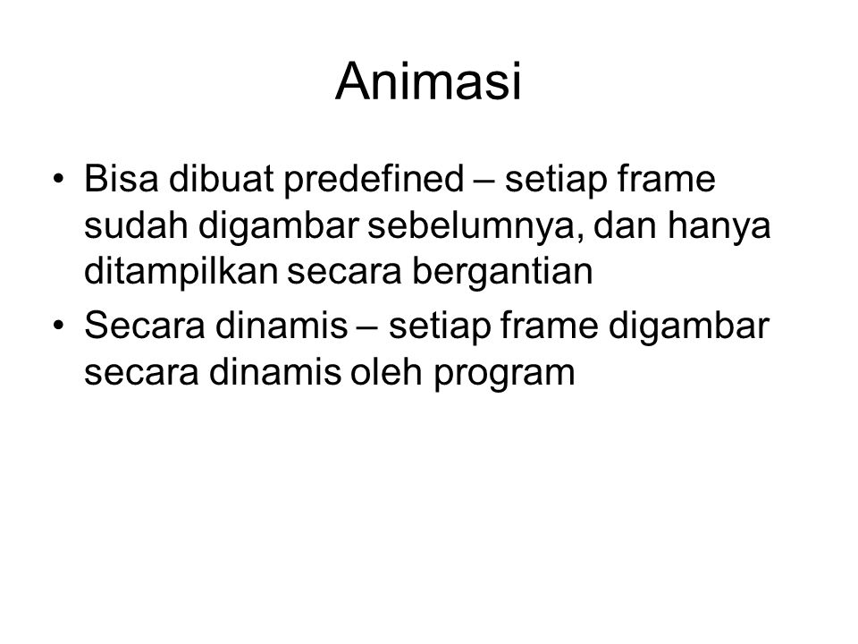 Animasi Bisa dibuat predefined – setiap frame sudah digambar sebelumnya, dan hanya ditampilkan secara bergantian.