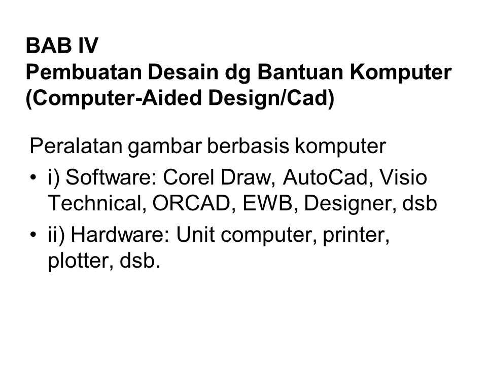 BAB IV Pembuatan Desain dg Bantuan Komputer (Computer-Aided Design/Cad)