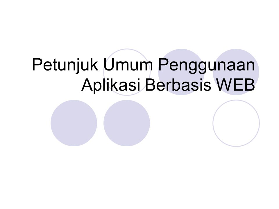 Petunjuk Umum Penggunaan Aplikasi Berbasis WEB