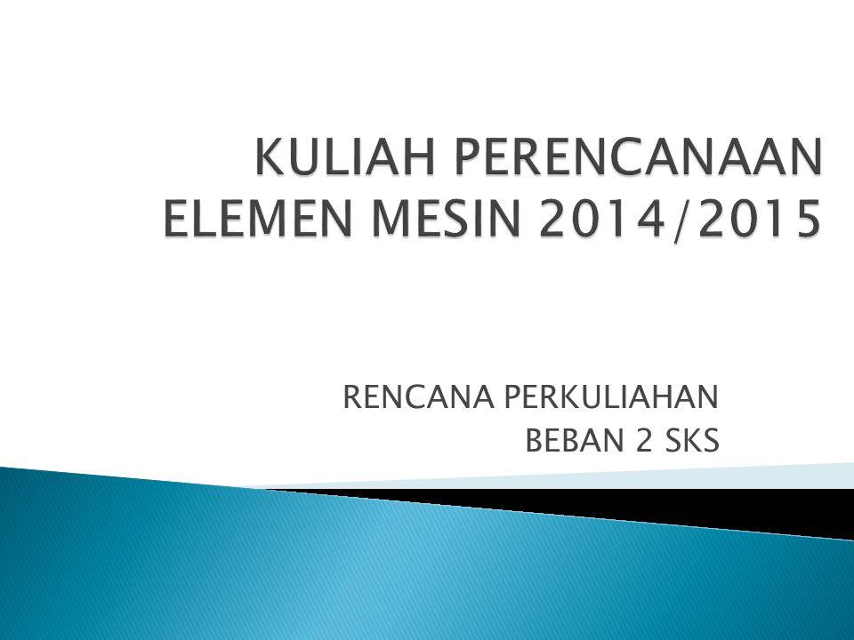 KULIAH PERENCANAAN ELEMEN MESIN 2014/2015