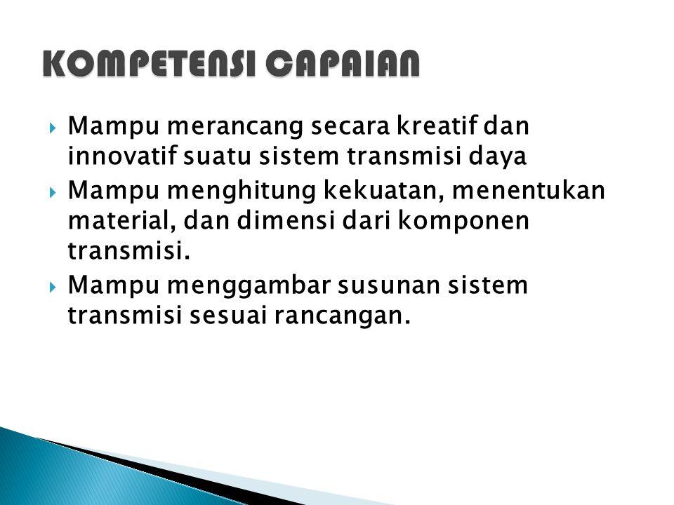 KOMPETENSI CAPAIAN Mampu merancang secara kreatif dan innovatif suatu sistem transmisi daya.
