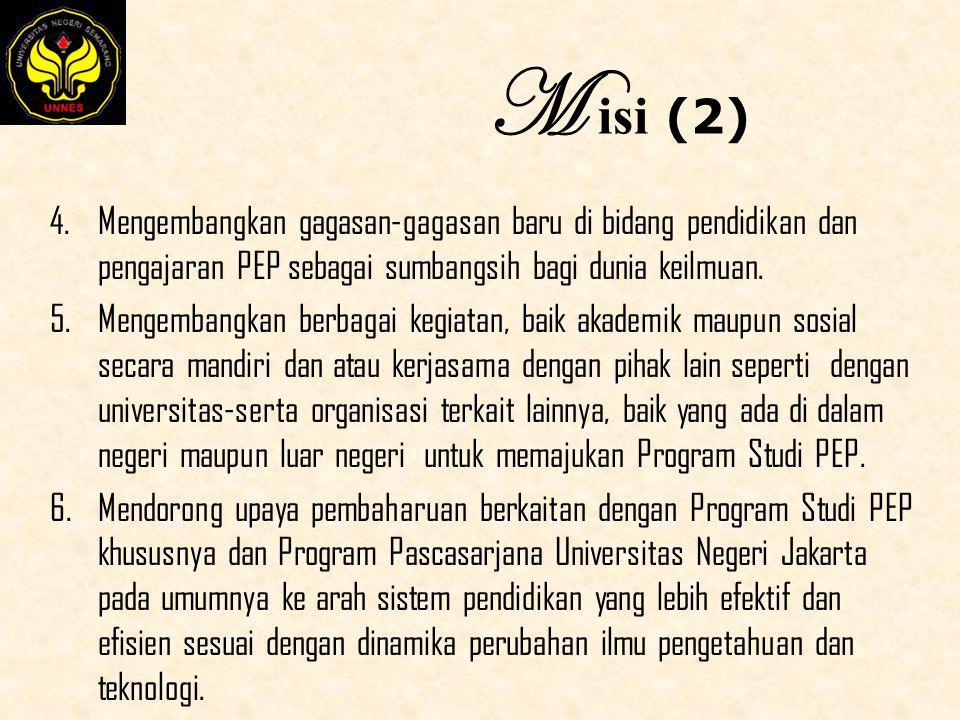 M isi (2) Mengembangkan gagasan-gagasan baru di bidang pendidikan dan pengajaran PEP sebagai sumbangsih bagi dunia keilmuan.