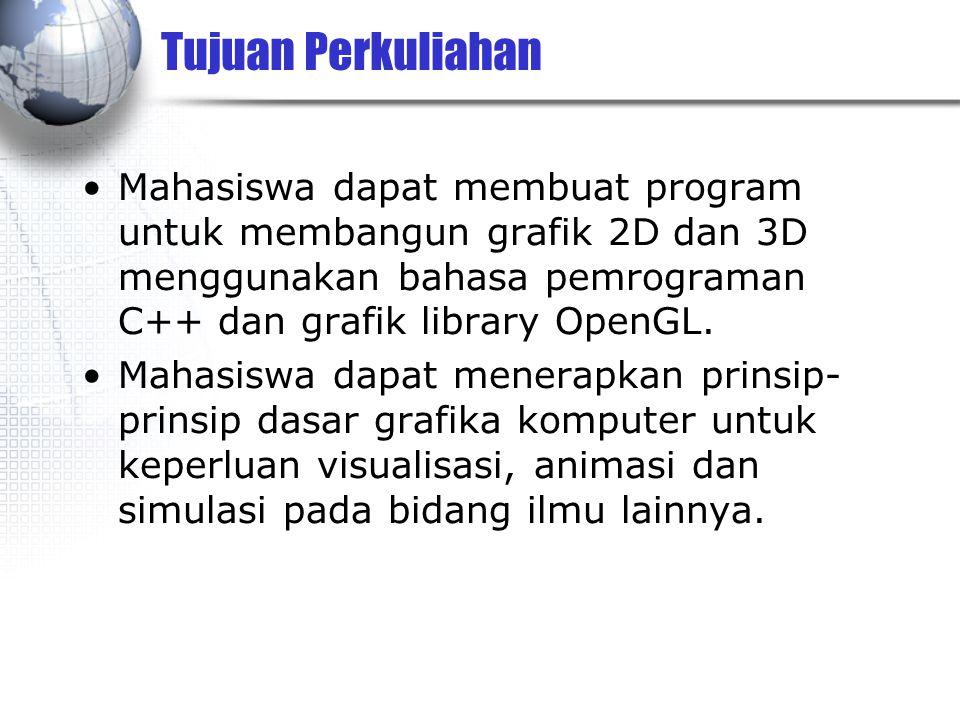 Tujuan Perkuliahan Mahasiswa dapat membuat program untuk membangun grafik 2D dan 3D menggunakan bahasa pemrograman C++ dan grafik library OpenGL.