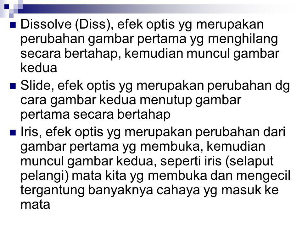 Dissolve (Diss), efek optis yg merupakan perubahan gambar pertama yg menghilang secara bertahap, kemudian muncul gambar kedua