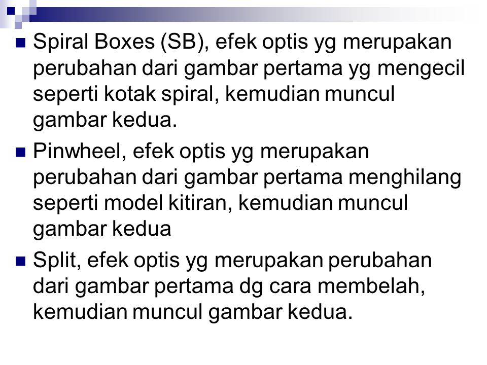Spiral Boxes (SB), efek optis yg merupakan perubahan dari gambar pertama yg mengecil seperti kotak spiral, kemudian muncul gambar kedua.