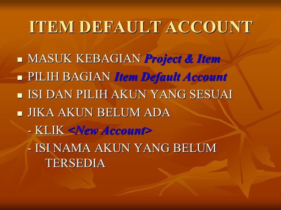ITEM DEFAULT ACCOUNT MASUK KEBAGIAN Project & Item