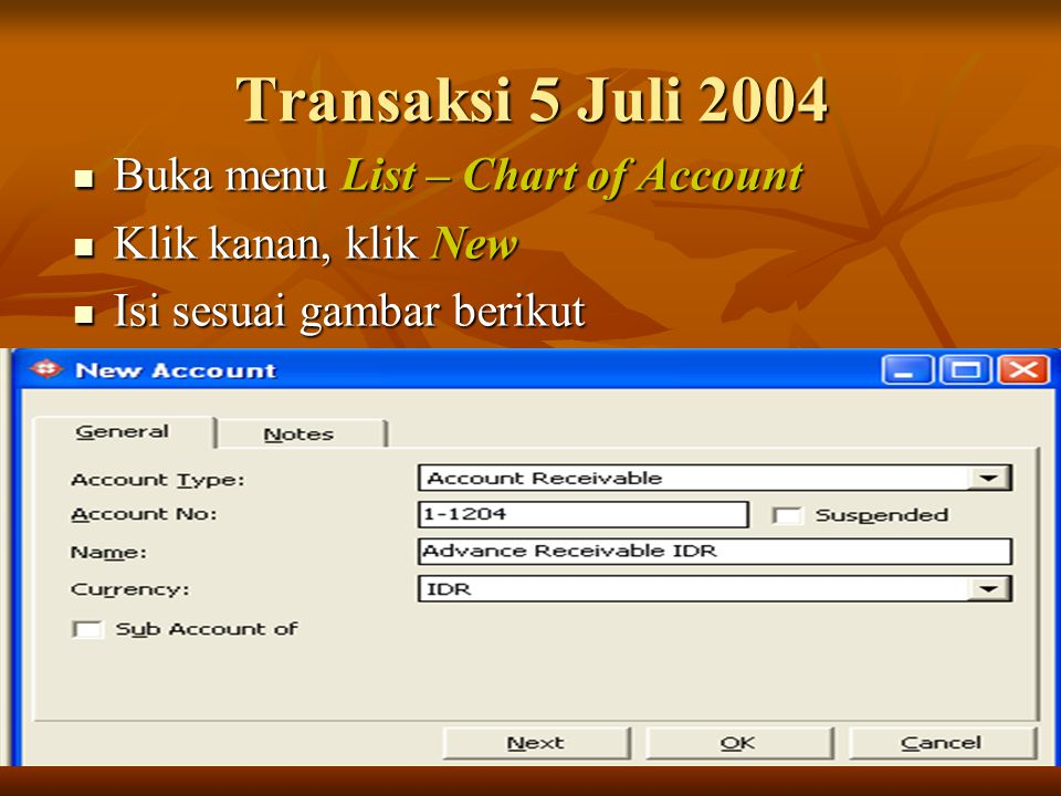 Transaksi 5 Juli 2004 Buka menu List – Chart of Account