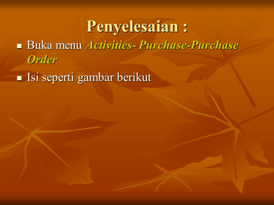 Penyelesaian : Buka menu Activities- Purchase-Purchase Order