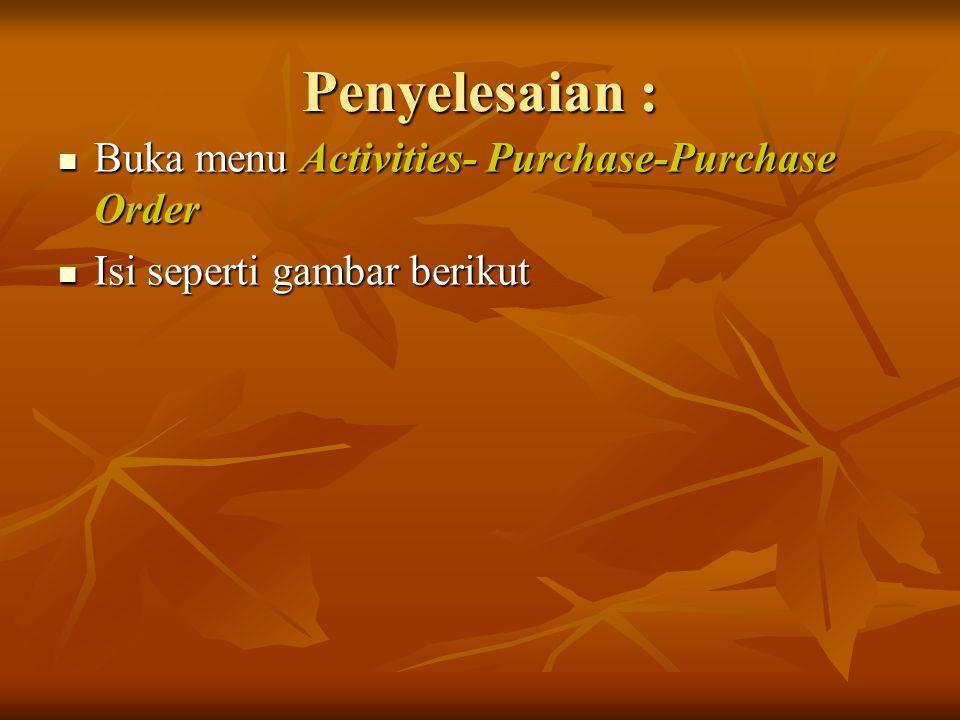 Penyelesaian : Buka menu Activities- Purchase-Purchase Order