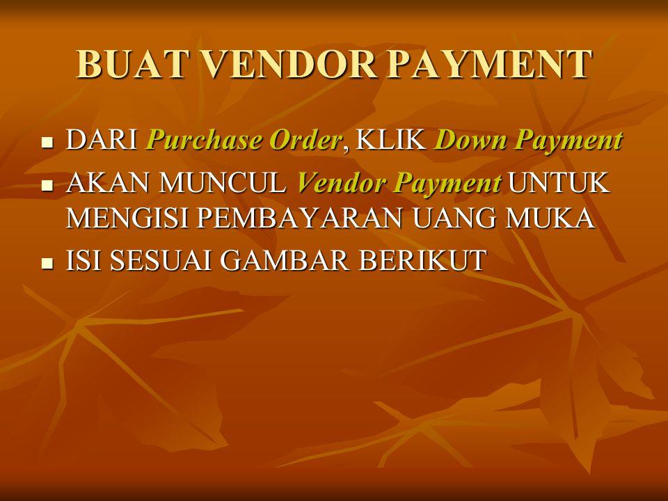 BUAT VENDOR PAYMENT DARI Purchase Order, KLIK Down Payment