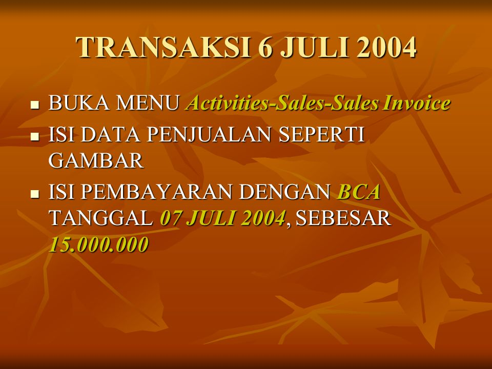 TRANSAKSI 6 JULI 2004 BUKA MENU Activities-Sales-Sales Invoice