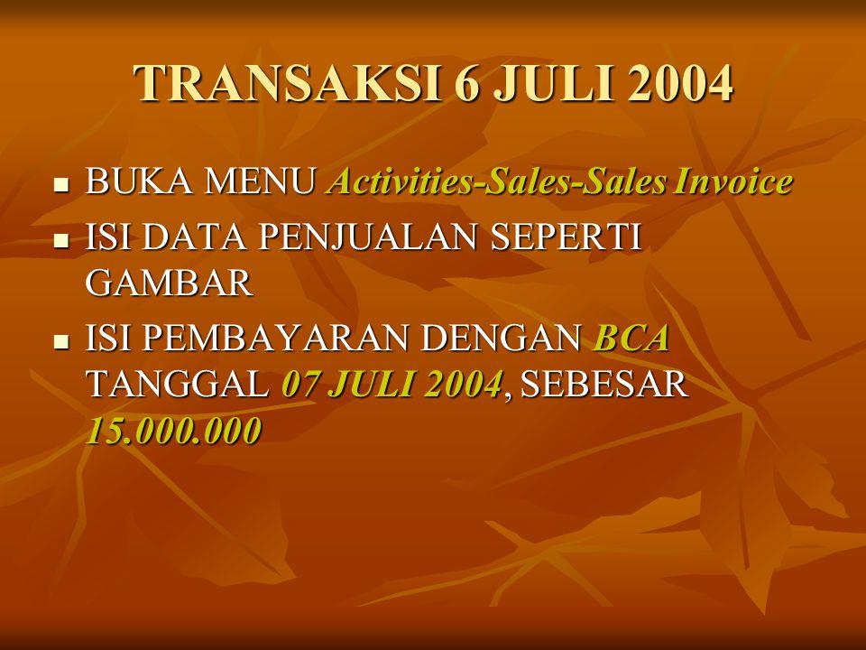 TRANSAKSI 6 JULI 2004 BUKA MENU Activities-Sales-Sales Invoice