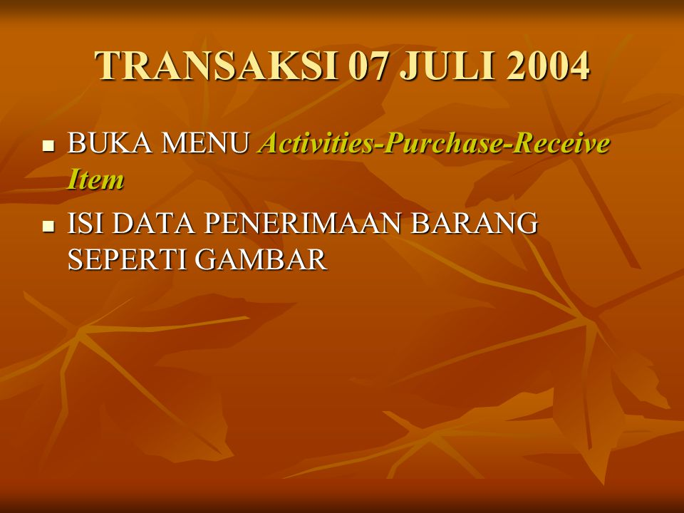 TRANSAKSI 07 JULI 2004 BUKA MENU Activities-Purchase-Receive Item