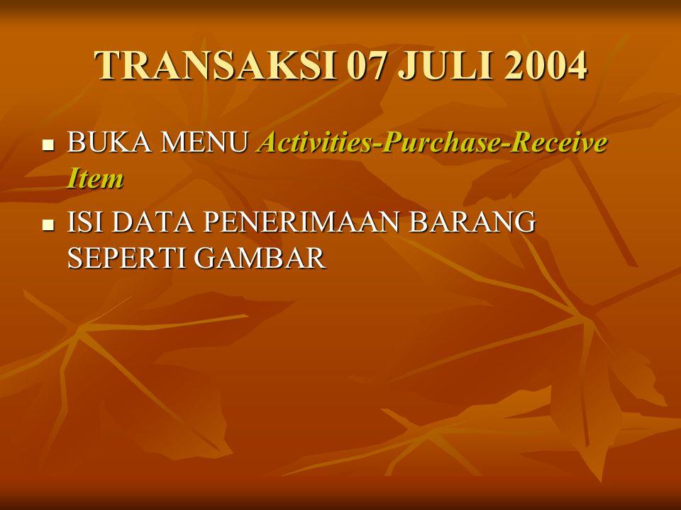 TRANSAKSI 07 JULI 2004 BUKA MENU Activities-Purchase-Receive Item
