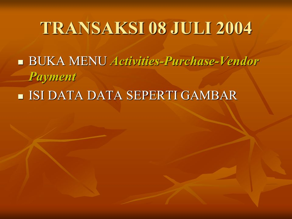 TRANSAKSI 08 JULI 2004 BUKA MENU Activities-Purchase-Vendor Payment